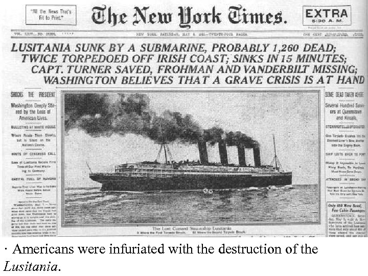 · Americans were infuriated with the destruction of the Lusitania.