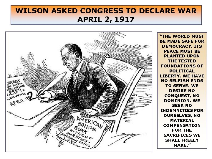 """WILSON ASKED CONGRESS TO DECLARE WAR APRIL 2, 1917 """"THE WORLD MUST BE MADE"""