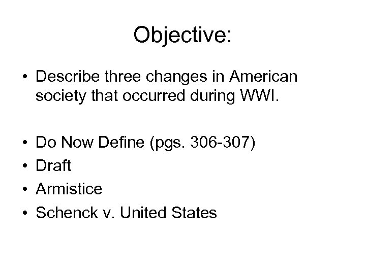 Objective: • Describe three changes in American society that occurred during WWI. • •