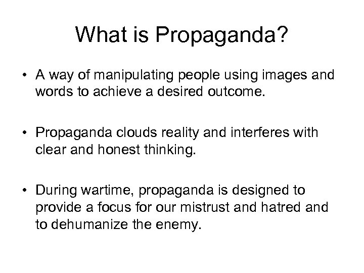 What is Propaganda? • A way of manipulating people using images and words to