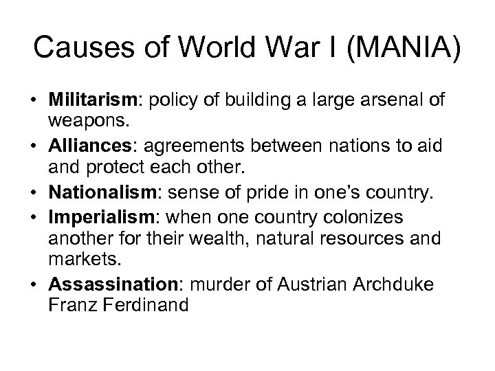 Causes of World War I (MANIA) • Militarism: policy of building a large arsenal