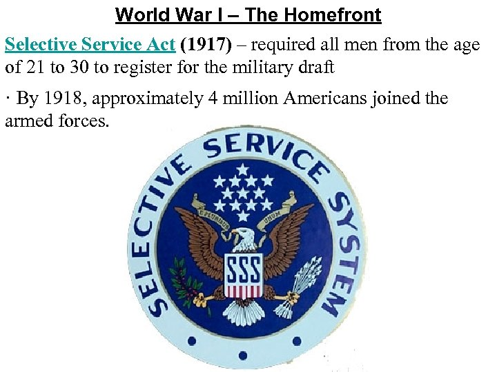 World War I – The Homefront Selective Service Act (1917) – required all men