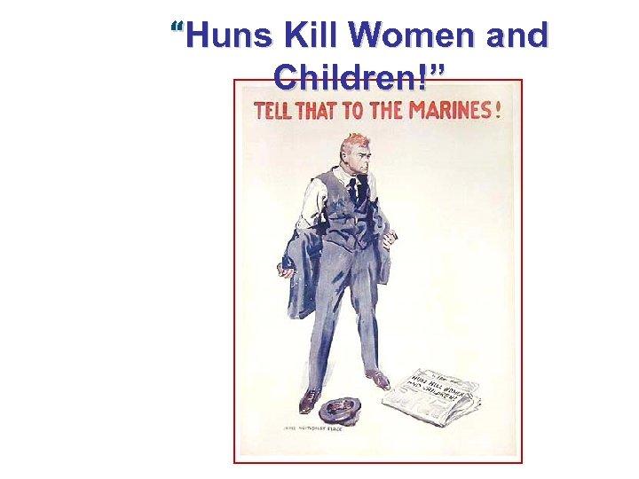 """Huns Kill Women and Children!"""