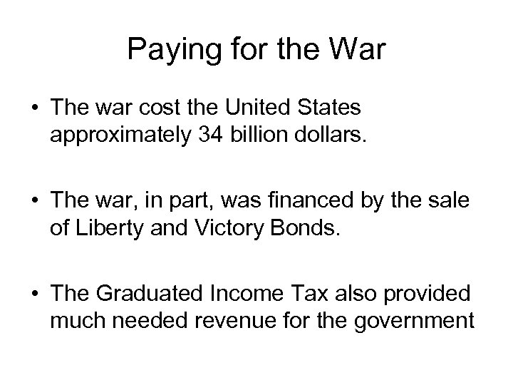 Paying for the War • The war cost the United States approximately 34 billion