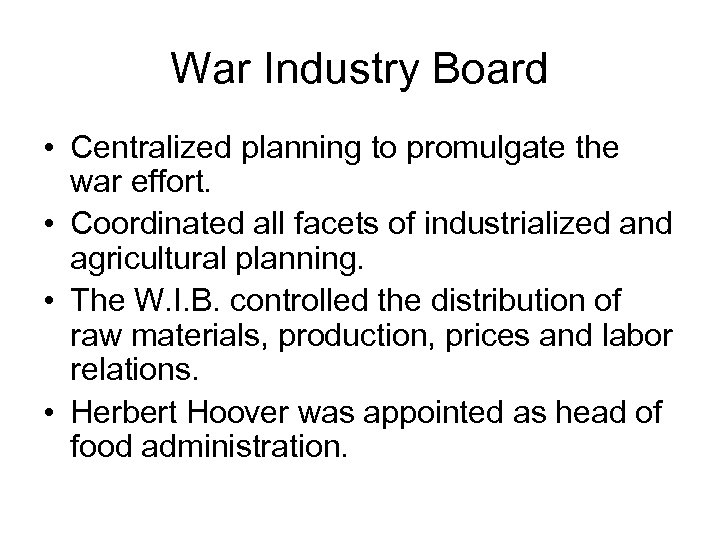 War Industry Board • Centralized planning to promulgate the war effort. • Coordinated all