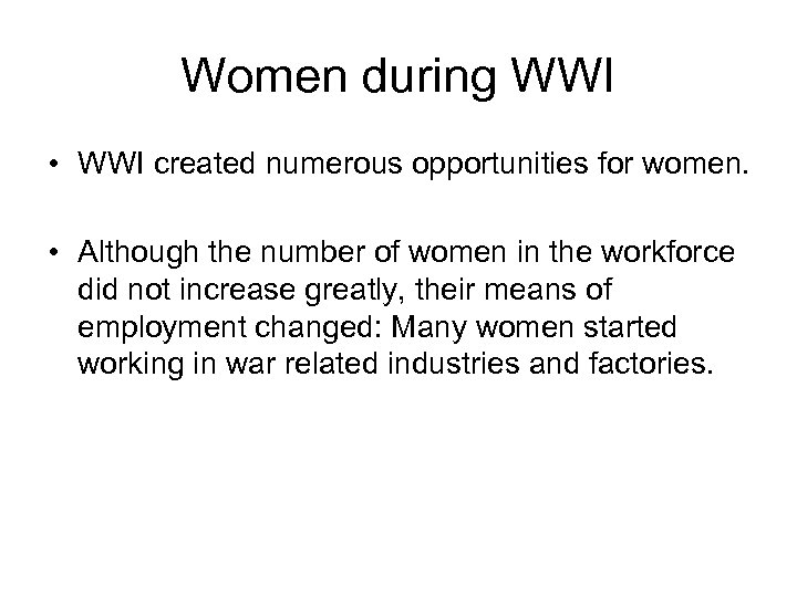 Women during WWI • WWI created numerous opportunities for women. • Although the number