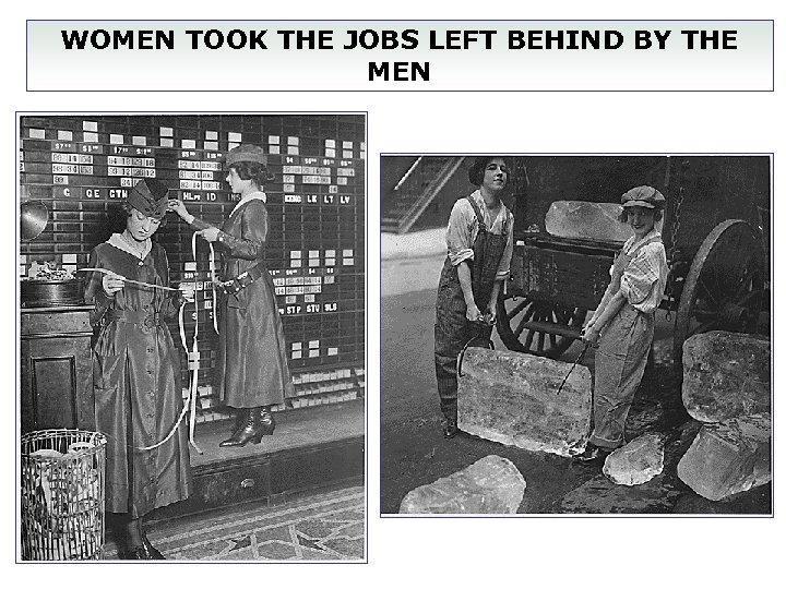 WOMEN TOOK THE JOBS LEFT BEHIND BY THE MEN