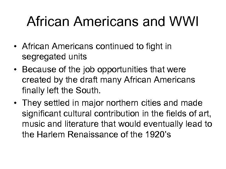 African Americans and WWI • African Americans continued to fight in segregated units •