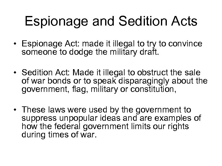 Espionage and Sedition Acts • Espionage Act: made it illegal to try to convince