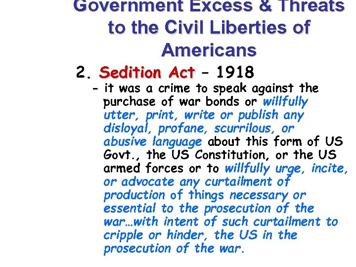 Government Excess & Threats to the Civil Liberties of Americans 2. Sedition Act –