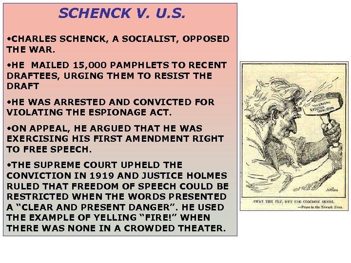 SCHENCK V. U. S. • CHARLES SCHENCK, A SOCIALIST, OPPOSED THE WAR. • HE