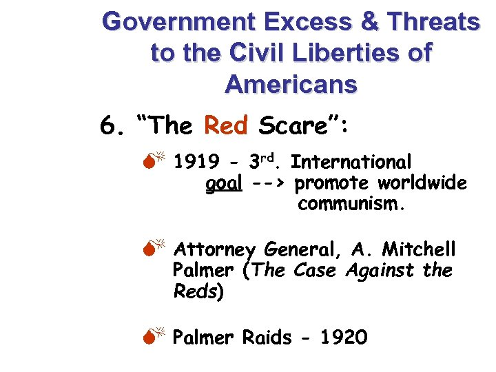 """Government Excess & Threats to the Civil Liberties of Americans 6. """"The Red Scare"""":"""