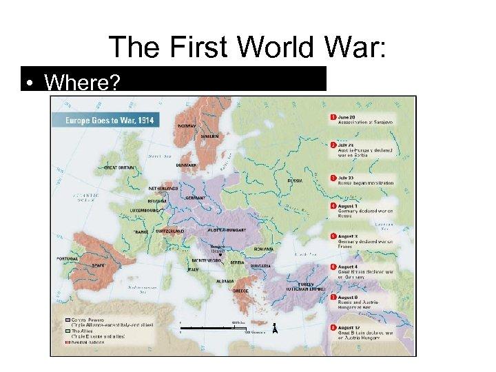 The First World War: • Where?