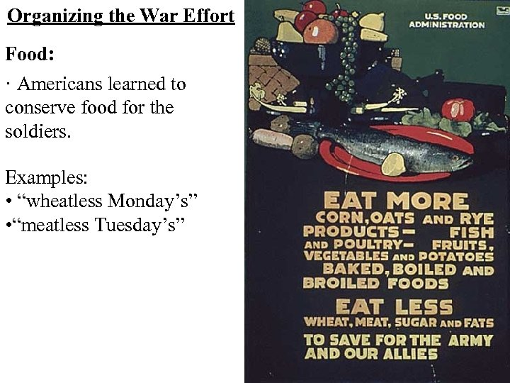 Organizing the War Effort Food: · Americans learned to conserve food for the soldiers.