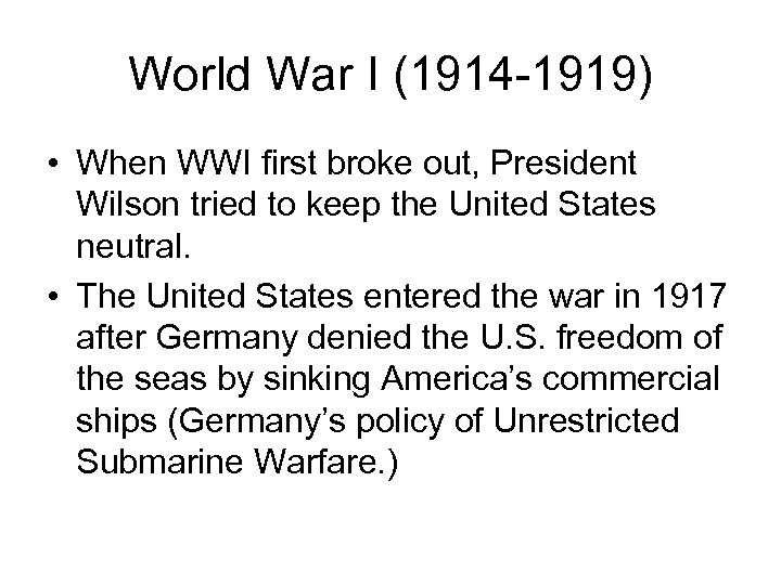 World War I (1914 -1919) • When WWI first broke out, President Wilson tried