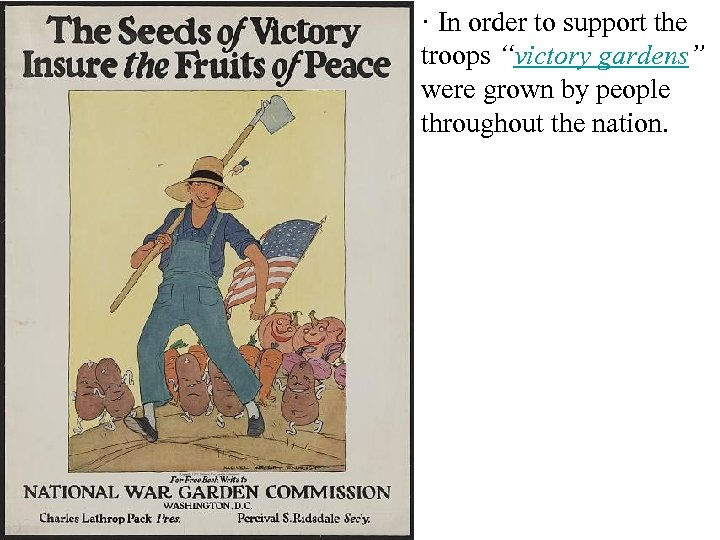 """· In order to support the troops """"victory gardens"""" were grown by people throughout"""