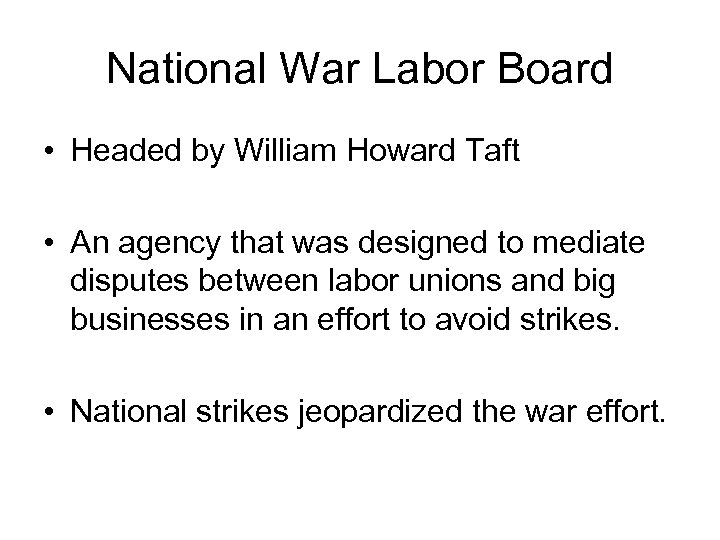 National War Labor Board • Headed by William Howard Taft • An agency that