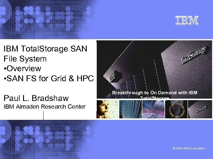 IBM Total. Storage SAN File System • Overview • SAN FS for Grid &