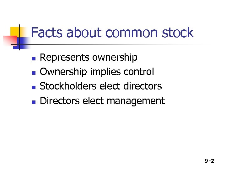 Facts about common stock n n Represents ownership Ownership implies control Stockholders elect directors