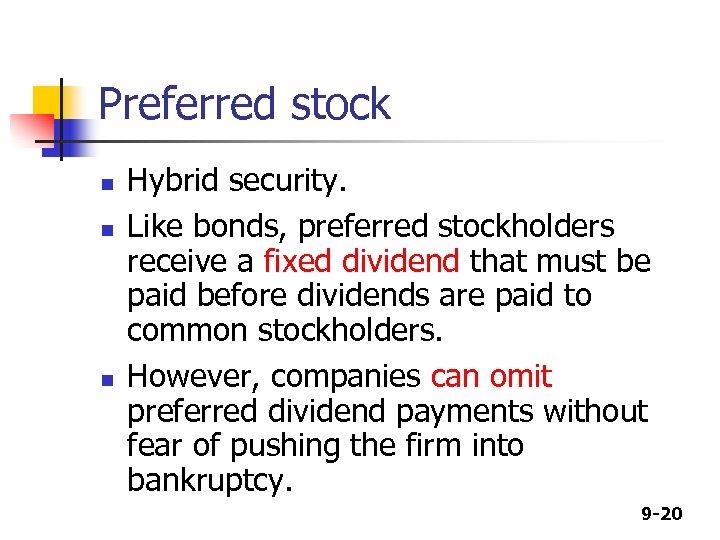 Preferred stock n n n Hybrid security. Like bonds, preferred stockholders receive a fixed