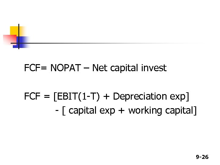 FCF= NOPAT – Net capital invest FCF = [EBIT(1 -T) + Depreciation exp] -