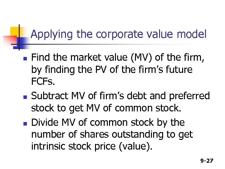 Applying the corporate value model n n n Find the market value (MV) of