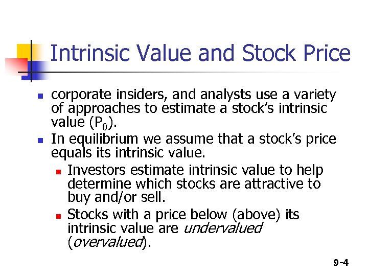Intrinsic Value and Stock Price n n corporate insiders, and analysts use a variety