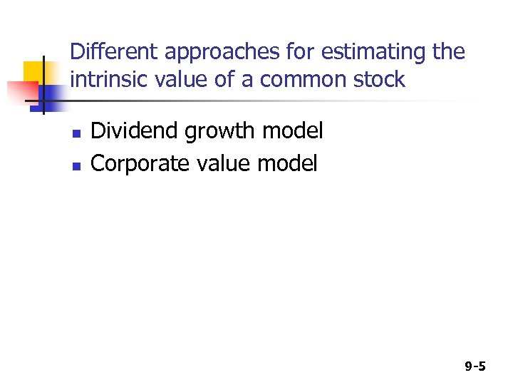 Different approaches for estimating the intrinsic value of a common stock n n Dividend