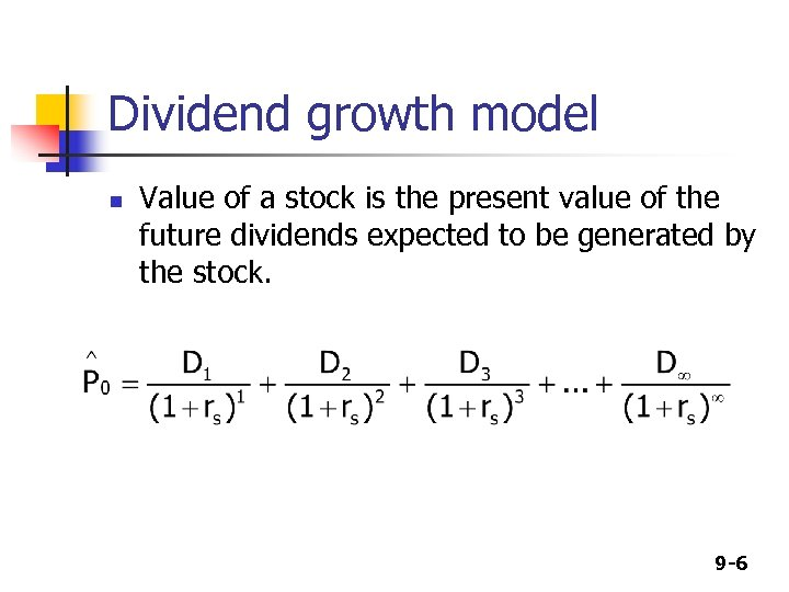 Dividend growth model n Value of a stock is the present value of the