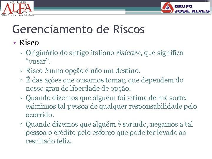 """Gerenciamento de Riscos • Risco ▫ Originário do antigo italiano risicare, que significa """"ousar""""."""