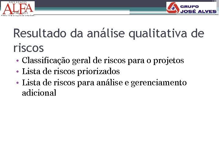 Resultado da análise qualitativa de riscos • Classificação geral de riscos para o projetos