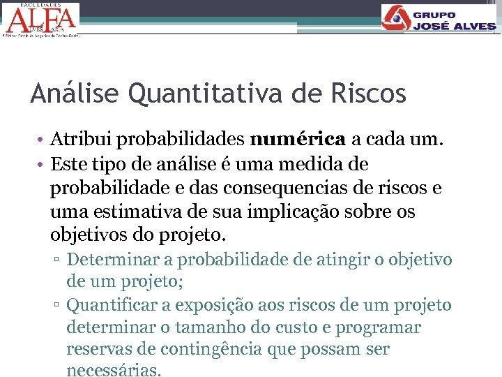 Análise Quantitativa de Riscos • Atribui probabilidades numérica a cada um. • Este tipo
