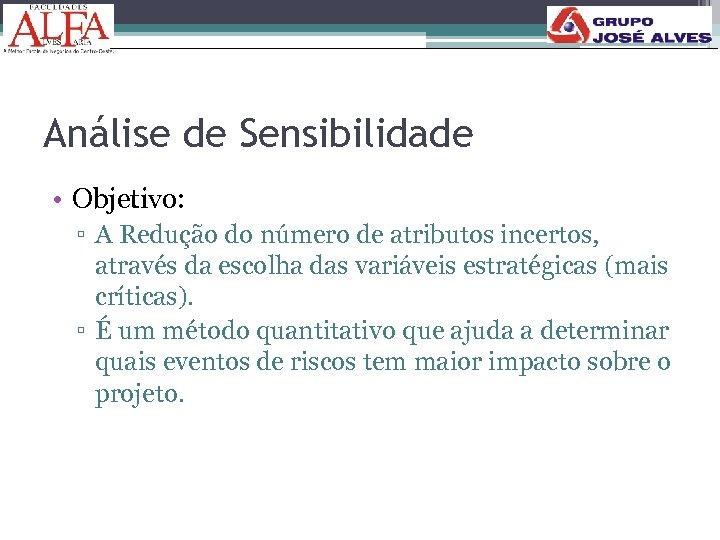 Análise de Sensibilidade • Objetivo: ▫ A Redução do número de atributos incertos, através