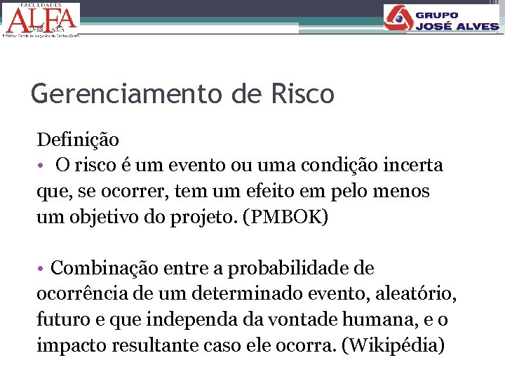 Gerenciamento de Risco Definição • O risco é um evento ou uma condição incerta