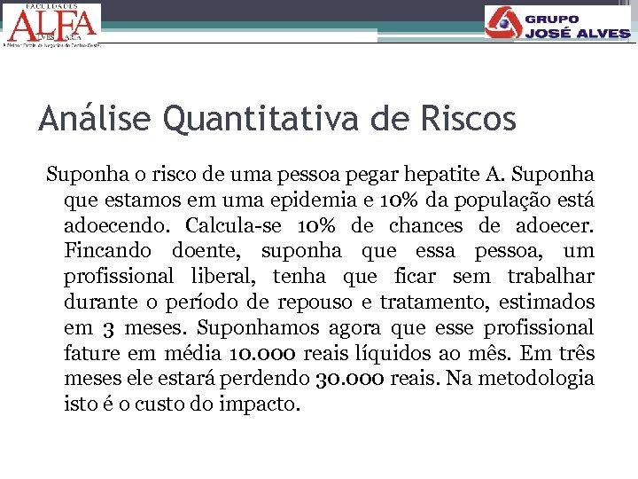 Análise Quantitativa de Riscos Suponha o risco de uma pessoa pegar hepatite A. Suponha