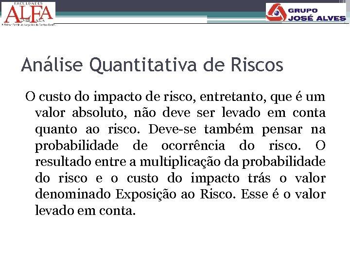 Análise Quantitativa de Riscos O custo do impacto de risco, entretanto, que é um