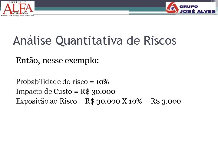 Análise Quantitativa de Riscos Então, nesse exemplo: Probabilidade do risco = 10% Impacto de