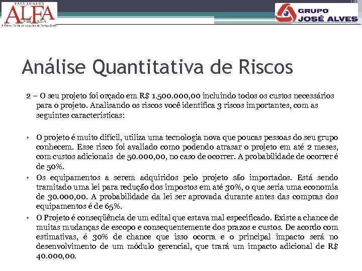 Análise Quantitativa de Riscos 2 – O seu projeto foi orçado em R$ 1.