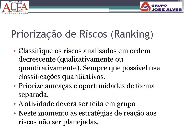 Priorização de Riscos (Ranking) • Classifique os riscos analisados em ordem decrescente (qualitativamente ou