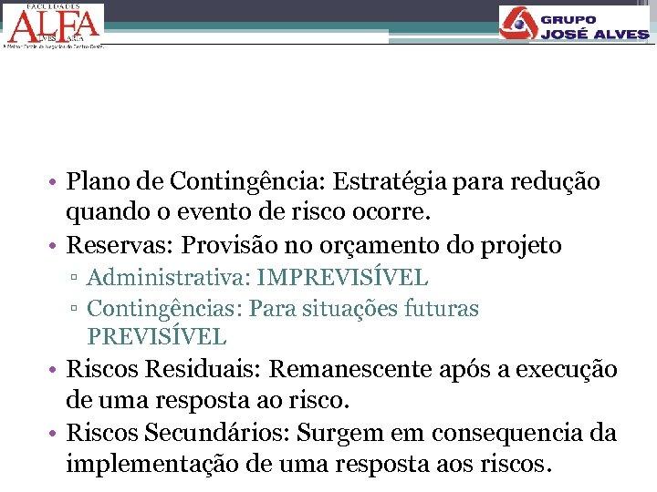 • Plano de Contingência: Estratégia para redução quando o evento de risco ocorre.
