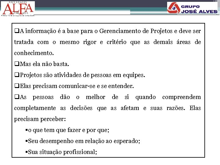 q. A informação é a base para o Gerenciamento de Projetos e deve ser