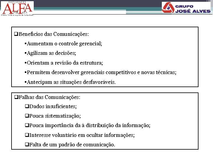 q. Benefícios das Comunicações: §Aumentam o controle gerencial; §Agilizam as decisões; §Orientam a revisão
