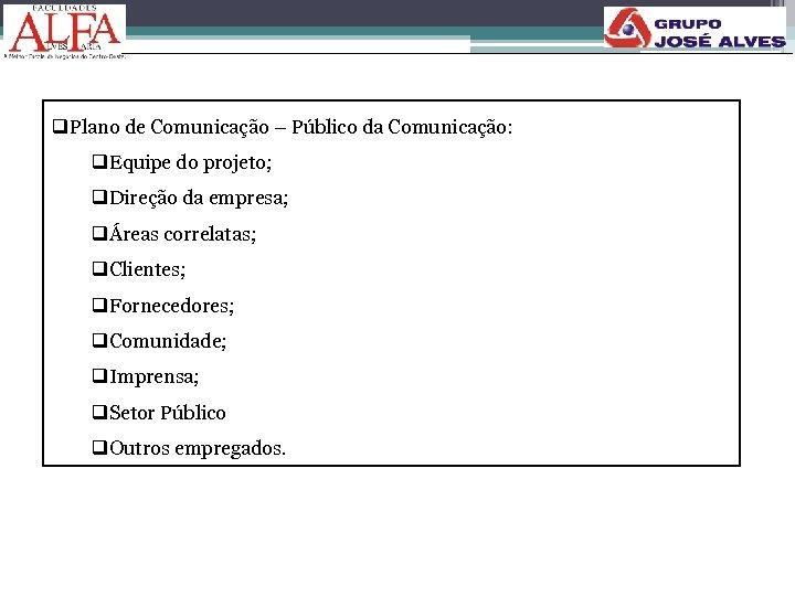 q. Plano de Comunicação – Público da Comunicação: q. Equipe do projeto; q. Direção