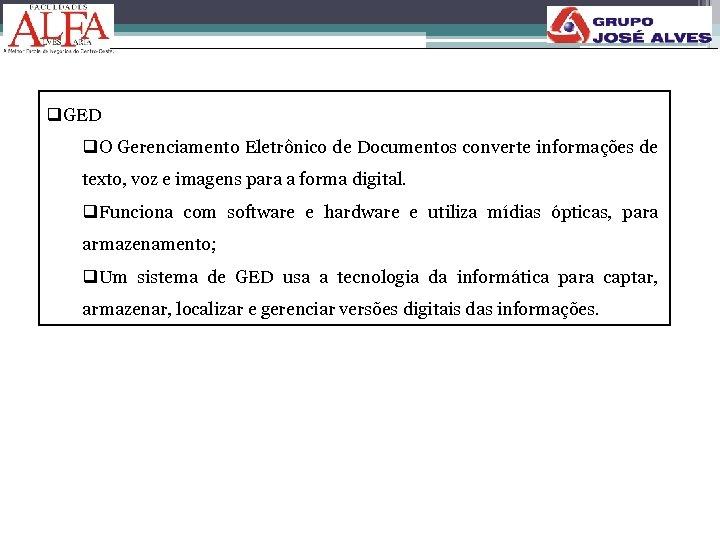 q. GED q. O Gerenciamento Eletrônico de Documentos converte informações de texto, voz e