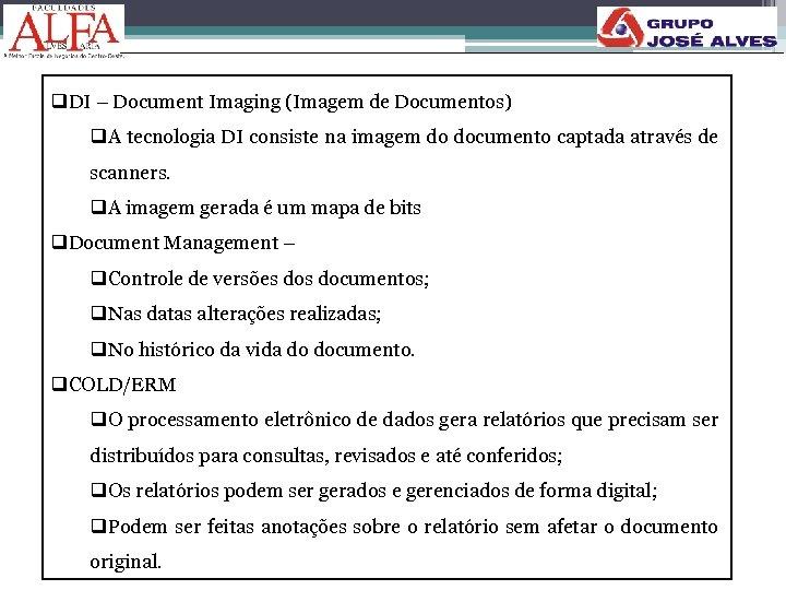 q. DI – Document Imaging (Imagem de Documentos) q. A tecnologia DI consiste na