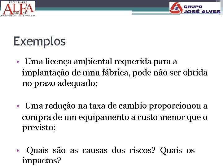 Exemplos • Uma licença ambiental requerida para a implantação de uma fábrica, pode não