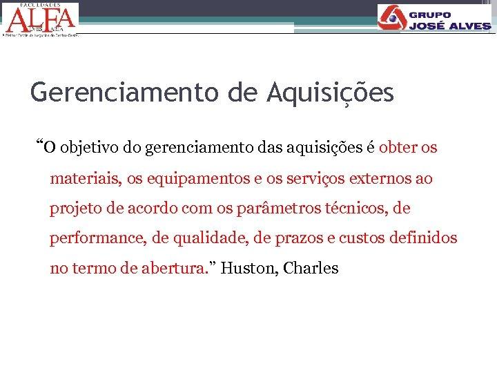 """Gerenciamento de Aquisições """"O objetivo do gerenciamento das aquisições é obter os materiais, os"""