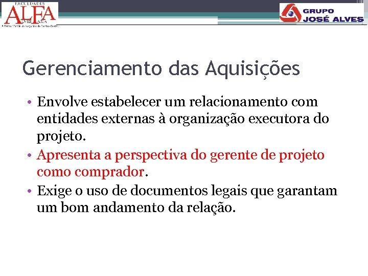 Gerenciamento das Aquisições • Envolve estabelecer um relacionamento com entidades externas à organização executora