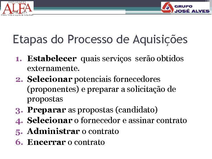 Etapas do Processo de Aquisições 1. Estabelecer quais serviços serão obtidos externamente. 2. Selecionar