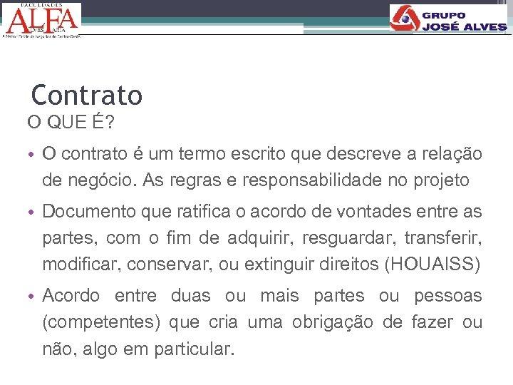 Contrato O QUE É? • O contrato é um termo escrito que descreve a